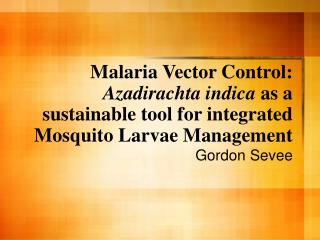 Malaria Vector Control: Azadirachta indica as a sustainable tool for integrated Mosquito Larvae Management