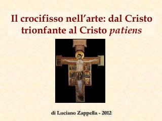 Il crocifisso nell arte: dal Cristo trionfante al Cristo patiens