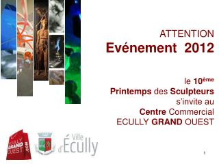 ATTENTION  Ev nement  2012   le 10 me   Printemps des Sculpteurs s invite au Centre Commercial  ECULLY GRAND OUEST