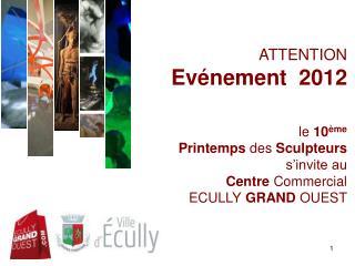 ATTENTION  Ev nement  2012   le 10 me   Printemps des Sculpteurs s invite au Centre Commercial  ECULLY GRAND OUEST