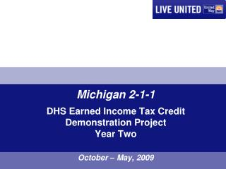 Michigan 2-1-1   DHS Earned Income Tax Credit  Demonstration Project Year Two  October   May, 2009