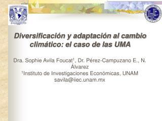 Diversificaci n y adaptaci n al cambio clim tico: el caso de las UMA  Dra. Sophie Avila Foucat1, Dr. P rez-Campuzano