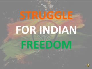 STRUGGLE  FOR INDIAN FREEDOM