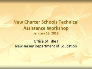 New Charter Schools Technical Assistance Workshop January 18, 2013