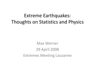 Extreme Earthquakes: Thoughts on Statistics and Physics