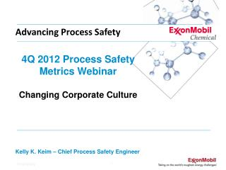 4Q 2012 Process Safety Metrics Webinar  Changing Corporate Culture     Kelly K. Keim   Chief Process Safety Engineer