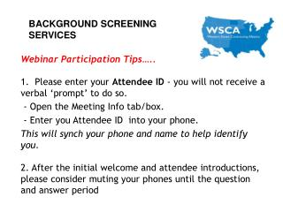 Webinar Participation Tips ..  1.  Please enter your Attendee ID - you will not receive a verbal  prompt  to do so.  - O