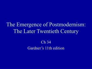 The Emergence of Postmodernism:  The Later Twentieth Century