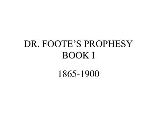 DR. FOOTE S PROPHESY BOOK I