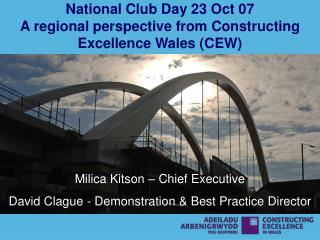 National Club Day 23 Oct 07 A regional perspective from Constructing Excellence Wales CEW