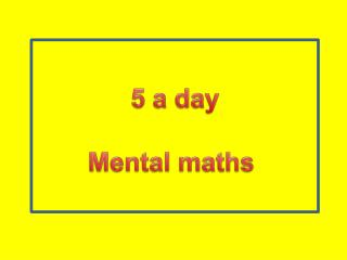 5 a day  Mental maths