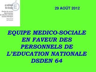 EQUIPE MEDICO-SOCIALE EN FAVEUR DES PERSONNELS DE L EDUCATION NATIONALE DSDEN 64