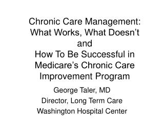 Chronic Care Management: What Works, What Doesn t and How To Be Successful in  Medicare s Chronic Care Improvement Progr