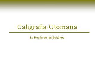 Caligraf a Otomana  La Huella de los Sultanes