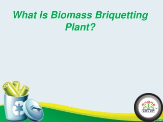What is Biomass Briquetting Plant