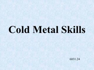 Cold Metal Skills