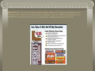 HERSHEY, PA In one of the largest product-liability rulings in U.S. history, the Hershey Foods Corporation was ordered b