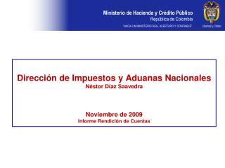 Direcci n de Impuestos y Aduanas Nacionales N stor D az Saavedra    Noviembre de 2009 Informe Rendici n de Cuentas