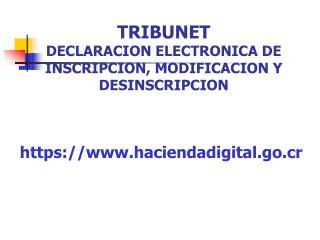 TRIBUNET DECLARACION ELECTRONICA DE INSCRIPCION, MODIFICACION Y DESINSCRIPCION