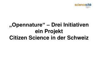 Opennature    Drei Initiativen ein Projekt Citizen Science in der Schweiz