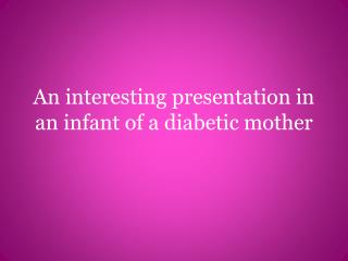 An interesting presentation in an infant of a diabetic mother