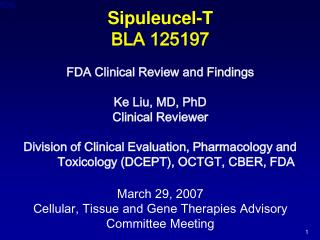 Sipuleucel-T BLA 125197  FDA Clinical Review and Findings  Ke Liu, MD, PhD Clinical Reviewer  Division of Clinical Evalu