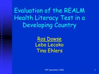 Evaluation of the REALM Health Literacy Test in a Developing Country  Ros Dowse Lebo Lecoko  Tina Ehlers