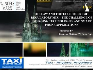 THE LAW AND THE TAXI:  THE RIGHT REGULATORY MIX   THE CHALLENGE OF EMERGING TECHNOLOGIES AND SMART PHONE APPLICATIONS  P