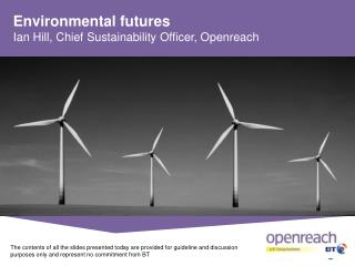 Environmental futures Ian Hill, Chief Sustainability Officer, Openreach