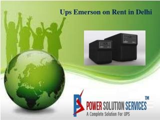 Ups Emerson on Rent in Delhi
