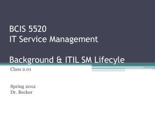 BCIS 5520 IT Service Management  Background  ITIL SM Lifecyle