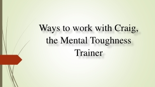 Ways to work with Craig, the Mental Toughness Trainer