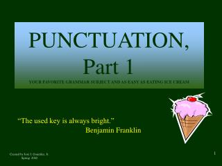 PUNCTUATION, Part 1 YOUR FAVORITE GRAMMAR SUBJECT AND AS EASY AS EATING ICE CREAM