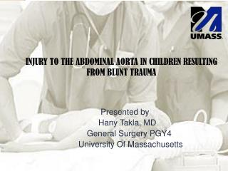 Presented by                           Hany Takla, MD                     General Surgery PGY4 University Of Massachuset