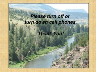 Please turn off or  turn down cell phones.  Thank You
