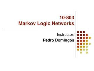 10-803 Markov Logic Networks