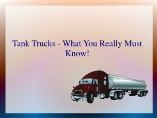 Tank Trucks - What You Really Must Know