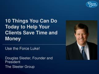 10 Things You Can Do Today to Help Your Clients Save Time and Money