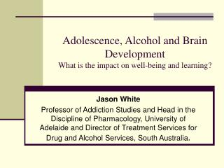 Adolescence, Alcohol and Brain Development What is the impact on well-being and learning