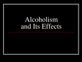 Alcoholism  and Its Effects