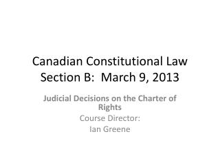 Canadian Constitutional Law Section B:  March 9, 2013