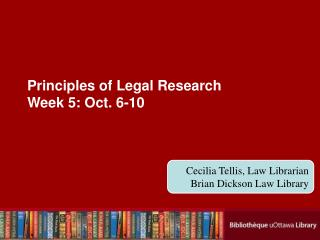 Principles of Legal Research Week 5: Oct. 6-10