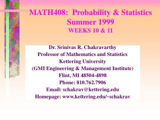 MATH408:  Probability  Statistics Summer 1999 WEEKS 10  11