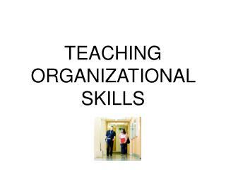 TEACHING ORGANIZATIONAL SKILLS