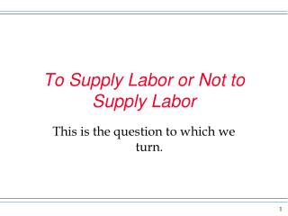 To Supply Labor or Not to Supply Labor