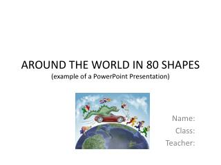 AROUND THE WORLD IN 80 SHAPES example of a PowerPoint Presentation