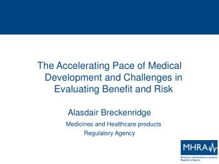 The Accelerating Pace of Medical Development and Challenges in Evaluating Benefit and Risk  Alasdair Breckenridge  Medic