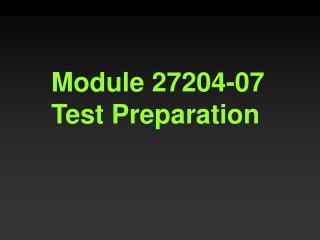 Module 27204-07 Test Preparation