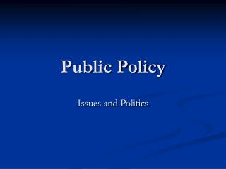 Public Policy Issues and Politics