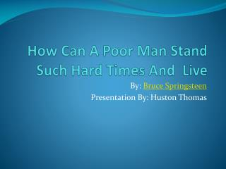 How Can A Poor Man Stand Such Hard Times And  Live